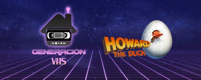 Generación VHS 003: Howard, un nuevo héroe (Howard the duck, 1986)